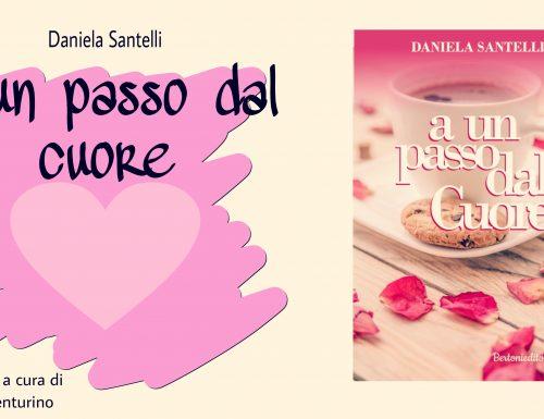 """RECENSIONE """"A UN PASSO DAL CUORE"""" DI DANIELA SANTELLI"""