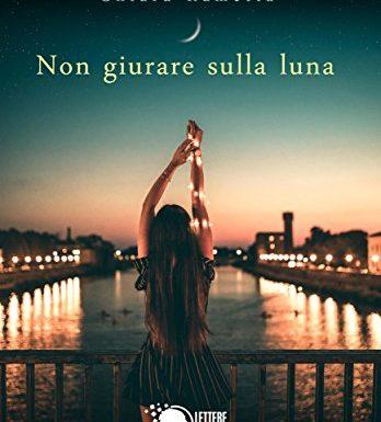 """Segnalazione """"Non giurare sulla luna"""" di Chiara Rametta"""
