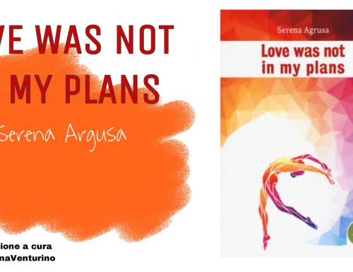 "RECENSIONE ""LOVE WAS NOT IN MY PLAN"" DI SERENA ARGUSA"