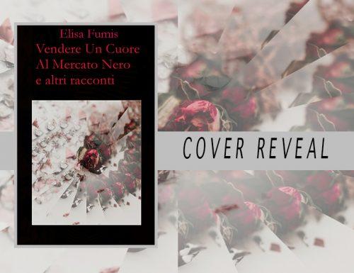Vendere Un Cuore Al Mercato Nero e altri racconti – Elisa Fumis| Cover reveal