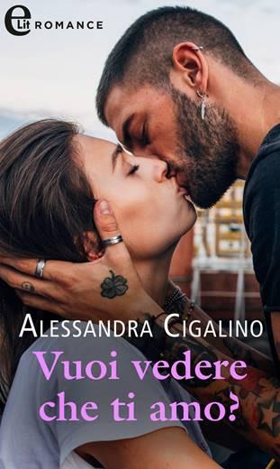 """""""Vuoi vedere che ti amo"""" di Alessandra Cigalino"""
