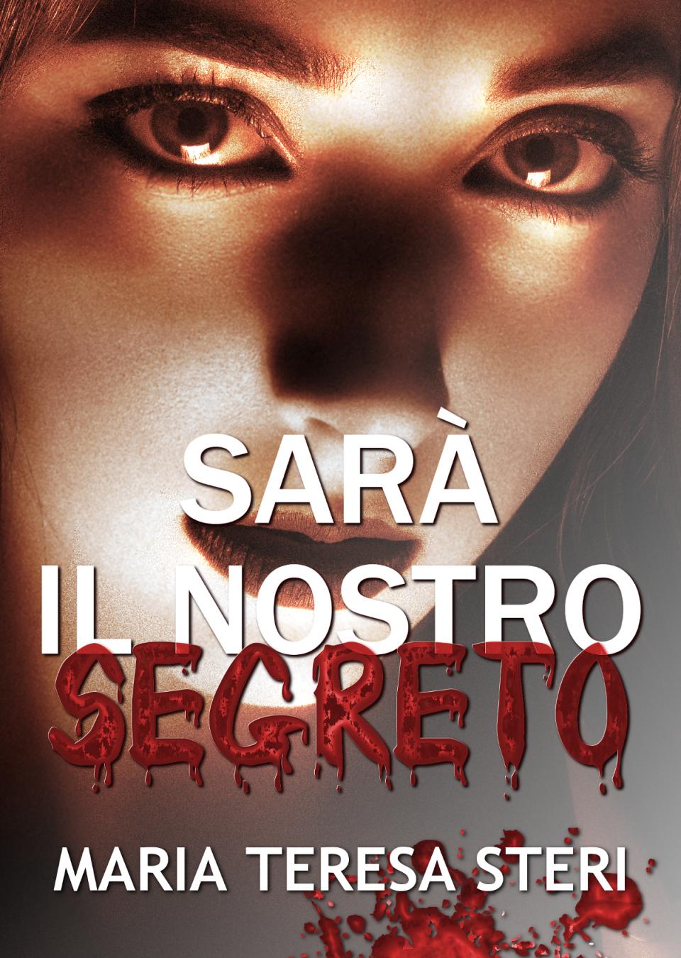 """""""Sarà il nostro segreto"""" di Maria Teresa Steri"""