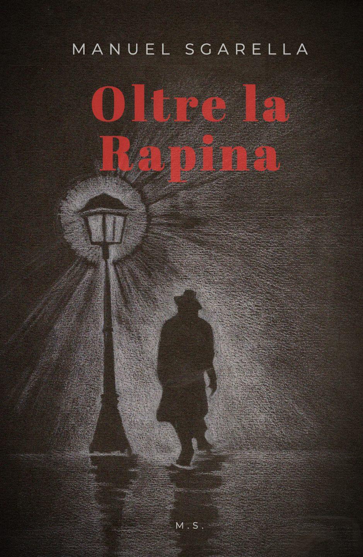 """""""Oltre la rapina"""" di Manuel Sgarella"""