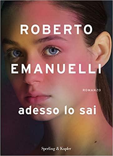 """""""Adesso lo sai"""" di Roberto Emanuelli"""