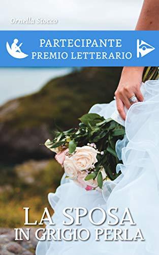 """""""La sposa in grigio perla"""" di Ornella Stocco"""