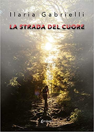 """Segnalazione """"La strada del cuore"""" di Ilaria Gabrielli"""