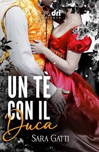 """""""Un Tè con il Duca"""" di Sara Gatti"""