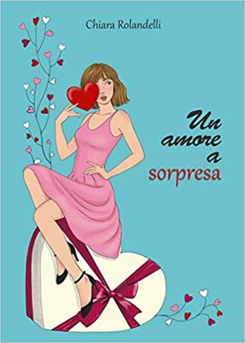 """Recensione """"Un amore a sorpresa"""" di Chiara Rolandelli"""