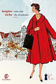 "Recensione di ""Una vita da ricostruire"" di Brigitte Riebe"